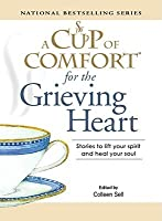 A Cup Of Comfort For The Grieving Heart: Stories To Lift Your Spirit And Heal Your Soul