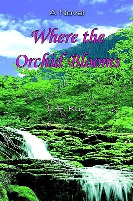 Where the Orchid Blooms  by  J. F. Kuo