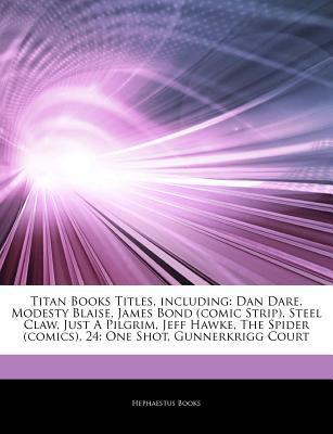 Articles on Titan Books Titles, Including: Dan Dare, Modesty Blaise, James Bond (Comic Strip), Steel Claw, Just a Pilgrim, Jeff Hawke, the Spider (Com Hephaestus Books