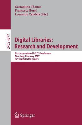 Digital Libraries: Research and Development: First International DELOS Conference, Pisa, Italy, February 13-14, 2007 Revised Selected Papers  by  Costantino Thanos