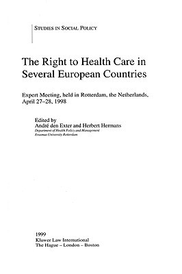 The Right To Health Care In Several European Countries: Expert Meeting, Held In Rotterdam, The Netherlands, April 27 28, 1998  by  Andre Exter