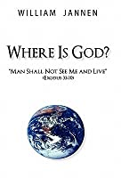 Where Is God?: Man Shall Not See Me and Live (Exodus 33:20)