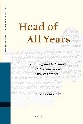 Head of All Years: Astronomy and Calendars at Qumran in Their Ancient Context Jonathan Ben-Dov