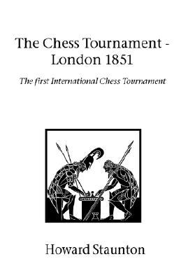 Chess Tournament, the - London 1851  by  Howard Staunton