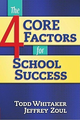The 4 Core Factors for School Success  by  Todd Whitaker