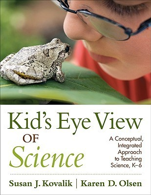 Kids Eye View of Science: A Conceptual, Integrated Approach to Teaching Science, K-6  by  Susan J. Kovalik
