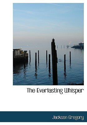 The Everlasting Whisper (Large Print Edition): A Tale of the California Wilderness  by  Jackson Gregory