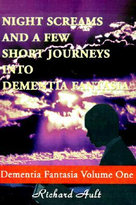 Night Screams and a Few Short Journeys Into Dementia Fantasia  by  Richard L. Ault