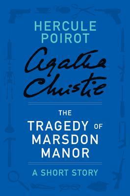The Tragedy at Marsdon Manor: A Short Story  by  Agatha Christie