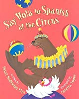 Say Hola to Spanish at the Circus (Say Hola to Spanish)