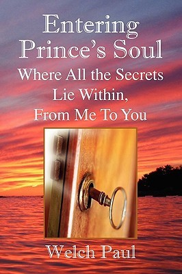 Entering Princes Soul Where All the Secrets Lie Within  by  Welch Paul