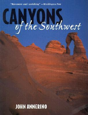 Canyons of the Southwest: A Tour of the Great Canyon Country from Colorado to Northern Mexico John Annerino