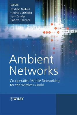 Ambient Networks: Co-Operative Mobile Networking for the Wireless World Norbert Niebert