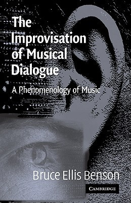 The Improvisation of Musical Dialogue: A Phenomenology of Music  by  Bruce Ellis Benson