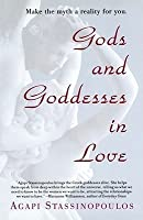Gods and Goddesses in Love: Making the Myth a Reality for You