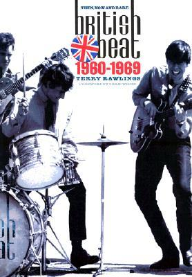 British Beat: Then, Now And Rare 1960-1969  by  Terry Rawlings