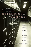 Defending the Damned: Inside a Dark Corner of the Criminal Justice System