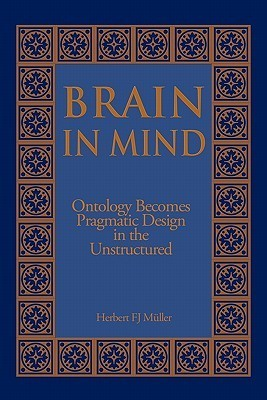 Brain in Mind: Ontology Becomes Pragmatic Design in the Unstructured Herbert F.J. Müller