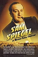 Sam Spiegel: The Incredible Life and Times of Hollywood's Most Iconoclastic Producer, the Miracle Worker Who Went from Penniless Refugee to Showbiz Legend, and Made Possible The African Queen, On the Waterfront, The Bridge on the River Kwai, and Lawren...
