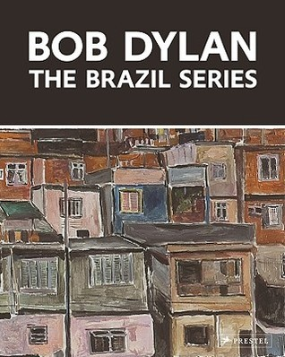 Bob Dylan: The Brazil Series  by  John Elderfield