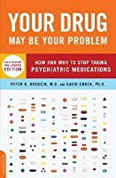 Your Drug May Be Your Problem: How & Why to Stop Taking Psychiatric Medications
