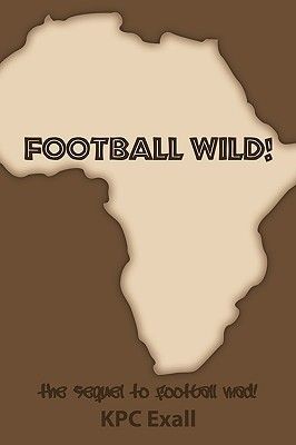 Football Wild!: The Sequel to Football Mad! KPC Exall