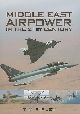 Middle East Air Forces In The 21 St Century Tim Ripley