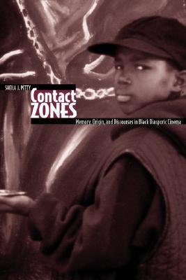 Contact Zones: Memory, Origin, and Discourses in Black Diasporic Cinema (Contemporary Approaches to Film and Television) Sheila J. Petty