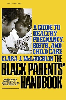 Black Parents Handbook: A Guide to Healthy Pregnancy, Birth, and Child Care  by  Clara J. McLaughlin