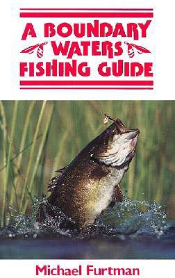 A Boundary Waters Fishing Guide Michael J. Furtman