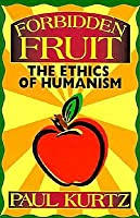 Forbidden Fruit: The Ethics of Humanism