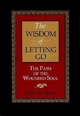 The Wisdom of Letting Go: The Path of the Wounded Soul Leo Booth