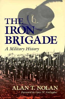 The Iron Brigade: A Military History  by  Alan T. Nolan
