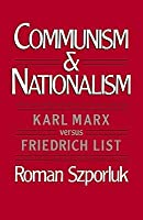 Communism and Nationalism: Karl Marx Versus Friedrich List