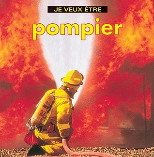 Je Veux Etre Pompier = I Want to Be a Firefighter  by  Dan Liebman