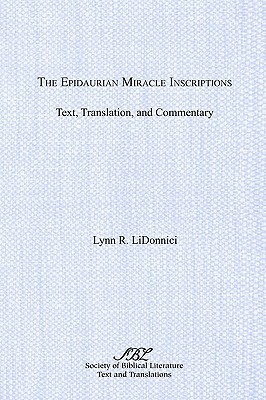 The Epidaurian Miracle Inscriptions: Text, Translation, and Commentary  by  Lynn R. Lidonnici