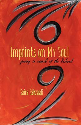 Imprints on My Soul: Poetry in Search of the Beloved Saira Sabzaali