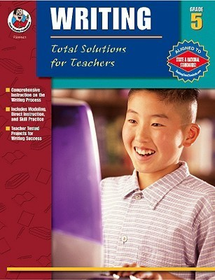 Writing: Total Solutions for Teachers, Grade 5 Q.L. Pearce