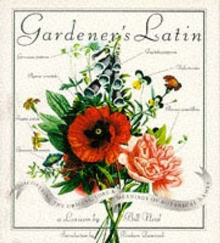 Gardeners Latin: Discovering the Origins, Lore and Meanings of Botanical Names Bill Neal