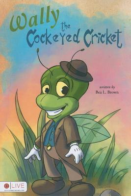 Wally the Cockeyed Cricket Bea L. Brown