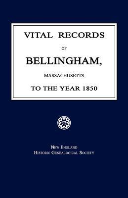 Vital Records of Bellingham, Massachusetts, to the Year 1850  by  New England Genealogical Society
