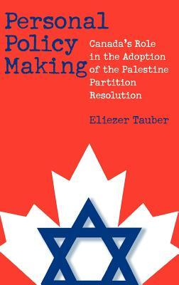 Personal Policy Making: Canadas Role in the Adoption of the Palestine Partition Resolution Eliezer Tauber