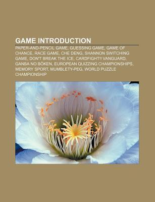 Game Introduction: Paper-And-Pencil Game, Guessing Game, Game of Chance, Race Game, Che Deng, Shannon Switching Game, Dont Break the Ice Books LLC