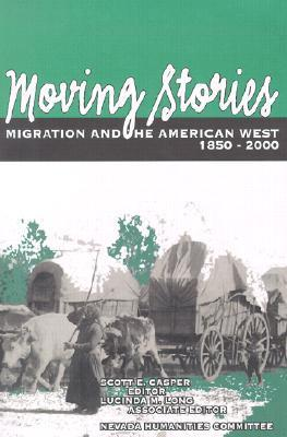 Moving Stories: Migration And The American West, 1850 2000 Scott E. Casper