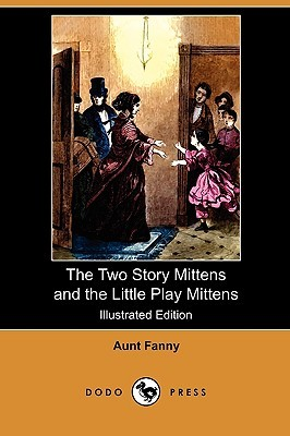 The Two Story Mittens and the Little Play Mittens  by  Aunt Fanny