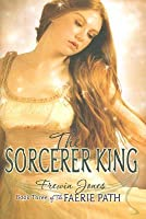 The Sorcerer King (Faerie Path, #3)