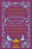 My Mistress's Sparrow is Dead: Great Love Stories from Chekhov to Munro