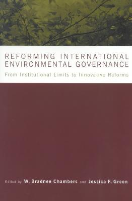 Reforming International Environmental Governance: From Institutional Limits to Innovative Reforms Michael J. Green