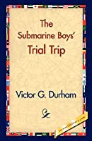 "The Submarine Boys' Trial Trip or, ""Making Good"" as Young Experts"