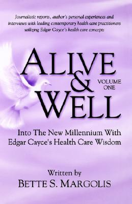 Alive & Well: Into The New Millennium With Edgar Cayces Health Care Wisdom Bette, S. Margolis